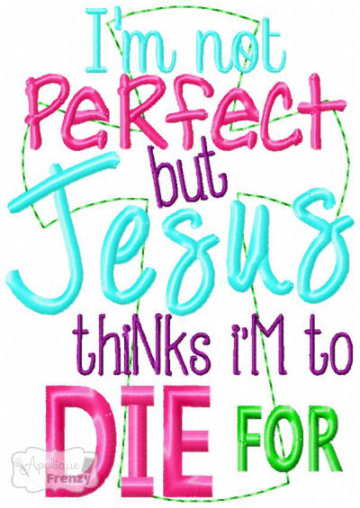 Jesus Thinks I'm to Die For Embroidery Design-easter, cross, jesus, embroidery design,